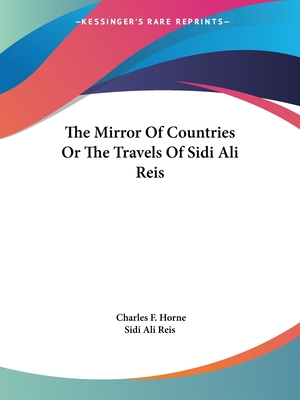 The Mirror of Countries or the Travels of Sidi Ali Reis - Sidi Ali Reis, Ali Reis, and Horne, Charles F (Editor)