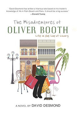 The Misadventures of Oliver Booth: Life in the Lap of Luxury - Desmond, David