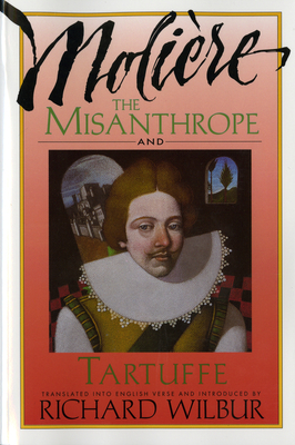 The Misanthrope and Tartuffe, by Molière - Wilbur, Richard