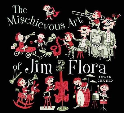 The Mischievous Art of Jim Flora - Chusid, Irwin
