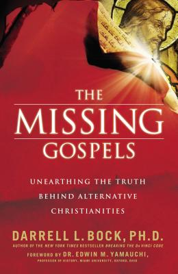 The Missing Gospels: Unearthing the Truth Behind Alternative Christianities - Bock, Darrell L
