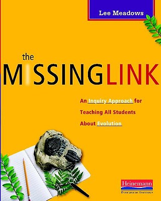 The Missing Link: An Inquiry Approach for Teaching All Students about Evolution - Meadows, Lee