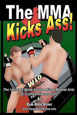 The Mma Kicks Ass! Black and White Version: The Ultimate Book for the Mixed Martial Arts or Combat Sports Fan - Brown, Ryan Wade