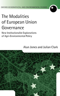 The Modalities of European Union Governance: New Institutionalist Explanations of Agri-Environment Policy - Jones, Alun, Bar
