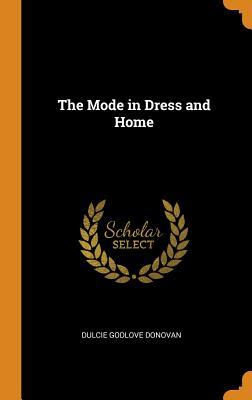 The Mode in Dress and Home - Donovan, Dulcie Godlove
