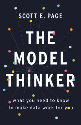 The Model Thinker: What You Need to Know to Make Data Work for You - Page, Scott E