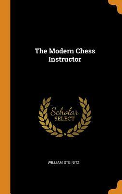 The Modern Chess Instructor - Steinitz, William