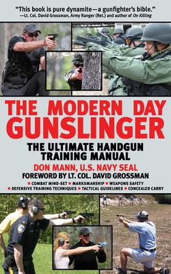 The Modern Day Gunslinger: The Ultimate Handgun Training Manual - Mann, Don, and Grossman, David, LT (Foreword by)