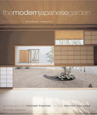 The Modern Japanese Garden - Nose, Michiko Rico, and Freeman, Michael (Photographer), and Masuno, Shunmyo (Introduction by)