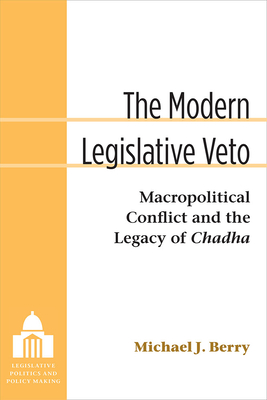 The Modern Legislative Veto: Macropolitical Conflict and the Legacy of Chadha - Berry, Michael J