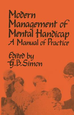 The Modern Management of Mental Handicap: A Manual of Practice - Simon, G B (Editor)