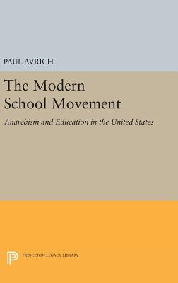 The Modern School Movement: Anarchism and Education in the United States - Avrich, Paul