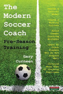 The Modern Soccer Coach: Pre-Season Training - Curneen, Gary