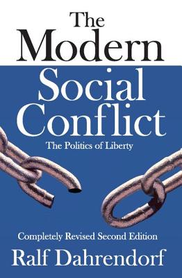 The Modern Social Conflict: The Politics of Liberty - Dahrendorf, Ralf, Lord, and Curtis, Michael (Editor)