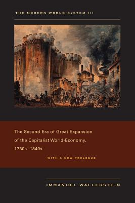 The Modern World-System III: The Second Era of Great Expansion of the Capitalist World-Economy, 1730s-1840s - Wallerstein, Immanuel