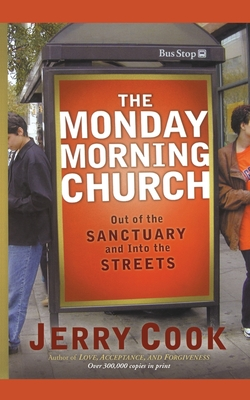 The Monday Morning Church: Out of the Sanctuary and Into the Streets - Cook, Jerry