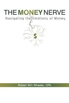 The Money Nerve: Navigating the Emotions of Money - Wheeler Cpa, Robert Wm