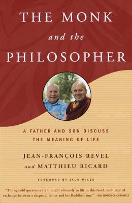 The Monk and the Philosopher: A Father and Son Discuss the Meaning of Life - Revel, Jean Francois, and Ricard, Matthieu