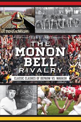 The Monon Bell Rivalry: Classic Clashes of Depauw vs. Wabash - James, Tyler G