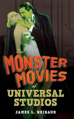 The Monster Movies of Universal Studios - Neibaur, James L