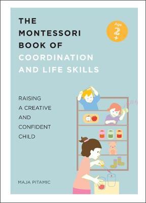 The Montessori Book of Coordination and Life Skills: Raising a Creative and Confident Child - Pitamic, Maja