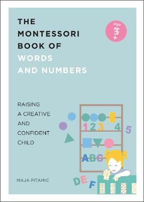 The Montessori Book of Words and Numbers: Raising a Creative and Confident Child - Pitamic, Maja