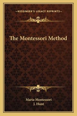 The Montessori Method - Montessori, Maria, and Hunt, J (Introduction by)