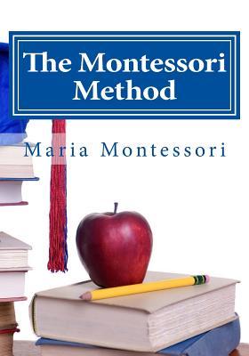 The Montessori Method - Montessori, Maria