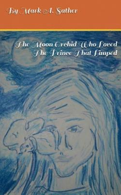 The Moon Orchid Who Loved the Prince That Limped - Sather, MR Mark a