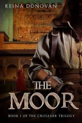 The Moor: Book I of the Crusader Trilogy - Donovan, Reina