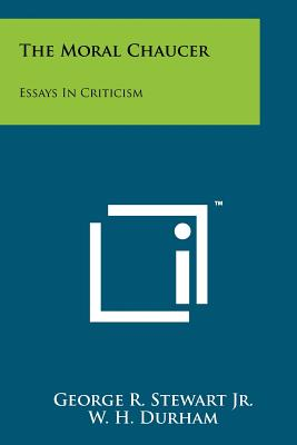 The Moral Chaucer: Essays in Criticism - Stewart Jr, George R, and Durham, W H (Editor), and Flaherty, M J (Editor)