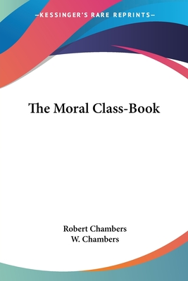 The Moral Class-Book - Chambers, Robert, Professor