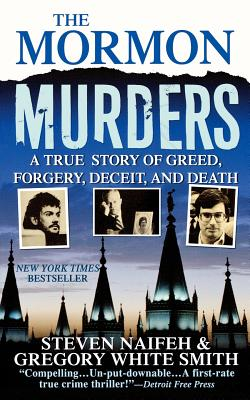 The Mormon Murders: A True Story of Greed, Forgery, Deceit and Death - Naifeh, Steven, and Smith, Gregory White