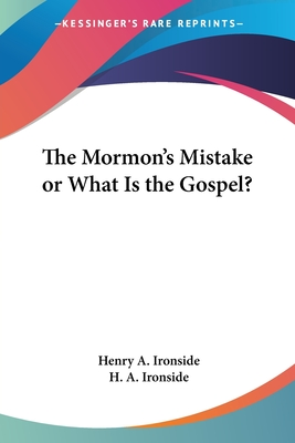 The Mormon's Mistake or What Is the Gospel? - Ironside, H A
