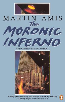 The Moronic Inferno and Other Visits to America - Amis, Martin