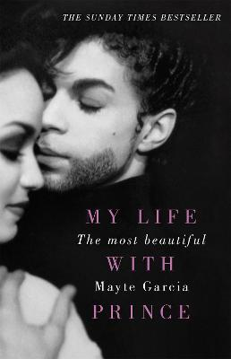 The Most Beautiful: My Life With Prince - Garcia, Mayte