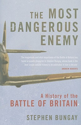 The Most Dangerous Enemy: A History of the Battle of Britain - Bungay, Stephen