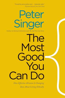 The Most Good You Can Do: How Effective Altruism Is Changing Ideas about Living Ethically - Singer, Peter
