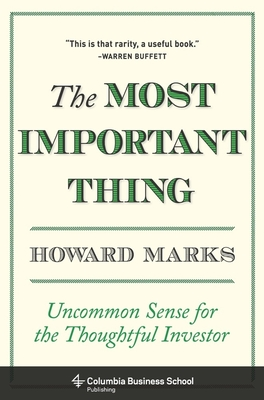 The Most Important Thing: Uncommon Sense for the Thoughtful Investor - Marks, Howard