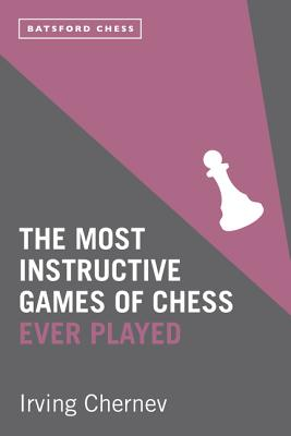 The Most Instructive Games of Chess Ever Played - Chernev, Irving