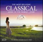 The Most Relaxing Classical Music in the World...Ever! - Andrei Gavrilov (piano); Angela Gheorghiu (soprano); Anne Queffélec (piano); Anthony Chadney (vocals); Camerata Lysy Gstaad;...