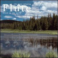 The Most Relaxing Flute Album in the World... Ever! - Alastair Ross (harpsichord); Andrew Litton (piano); Benoit Fromanger (flute); Christopher van Kampen (cello);...