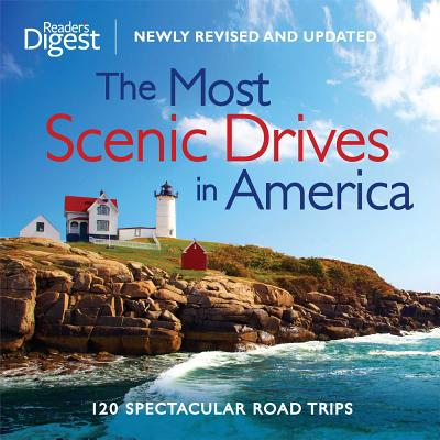 The Most Scenic Drives in America: 120 Spectacular Road Trips - Reader's Digest (Creator)