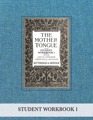 The Mother Tongue Student Workbook 1 - Arnold, Sarah Louise, and Edwards, Amy M, and Mugglin, Christina J