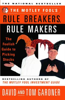 The Motley Fool's Rule Breakers, Rule Makers: The Foolish Guide to Picking Stocks - Gardner, David, and David, Neil, Sr., and Gardner, Tom
