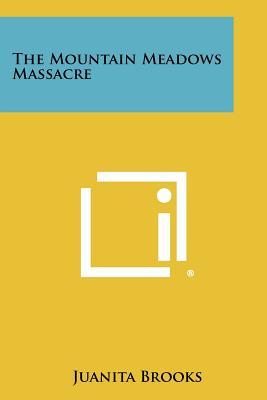 The Mountain Meadows Massacre - Brooks, Juanita