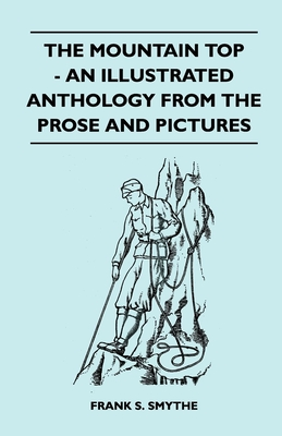 The Mountain Top - An Illustrated Anthology from the Prose and Pictures - Smythe, Frank S