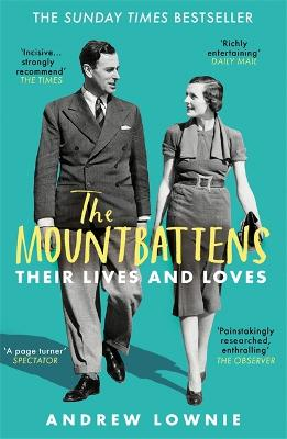 The Mountbattens: Their Lives & Loves: The Sunday Times Bestseller - Lownie, Andrew