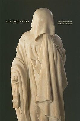The Mourners: Tomb Sculpture from the Court of Burgundy - Jugie, Sophie