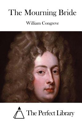 The Mourning Bride - Congreve, William, and The Perfect Library (Editor)